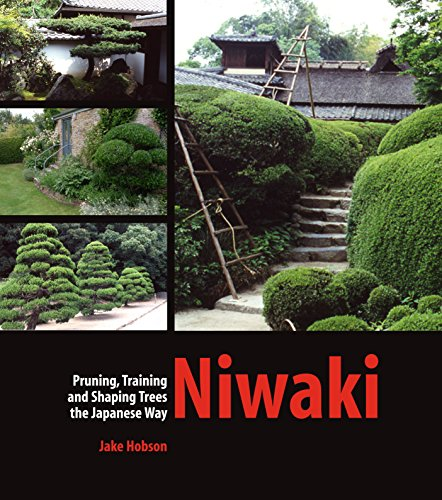 Niwaki: Pruning, Training and Shaping Trees the Japanese Way por Jake Hobson