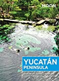 Moon Yucatán Peninsula (Moon Travel Guides)