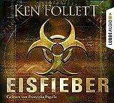 Eisfieber: gekürzte Romanfassung - Ken Follett