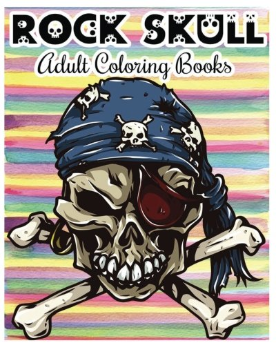 Rock Skull Adult Coloring Books: Stress Relieving Patterns: Day of the Dead,Dia De Los Muertos Coloring Pages,Sugar Skull Art Coloring Books