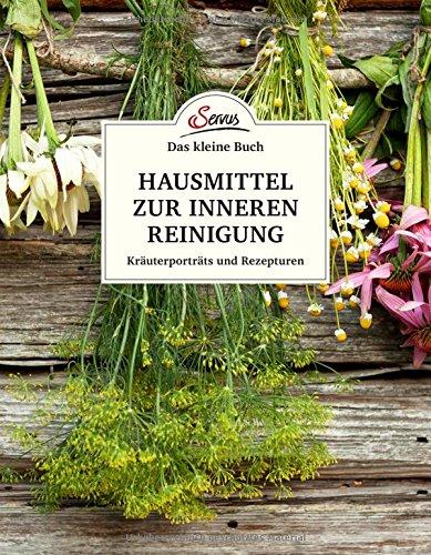 Das kleine Buch: Hausmittel zur inneren Reinigung. Kräuterporträts und Rezepturen (Das große kleine Buch, Band 72)