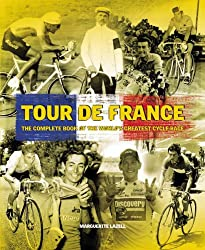 Tour De France: The Complete Book of the World's Greatest Cycle Race