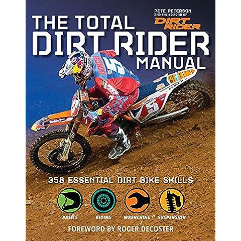 Total Dirt Rider Manual: 358 Essential Dirt Bike Skills