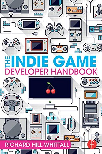 The Indie Game Developer Handbook por Richard Hill-Whittall