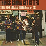 Things Gonna Get Better ~ Street Funk And Jazz Grooves 1970-1977
