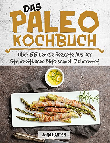 Das Paleo Kochbuch: Glutenfrei kochen mit der Paleo Ernährung - Entdecke über 55 zuckerfreie Paleo Rezepte für ein Geschmackserlebnis aus der Steinzeit ... Buch, Kochbuch Gesund, Paleo Diät, )