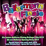 Ballermann Finale - Die besten Mallorca Closing Schlager Hits 2016 bis zur Mallorca Opening Party 2017 [Explicit] (Darauf feiert man auch noch 2018 beim Oktoberfest - Apres Ski und Karneval)