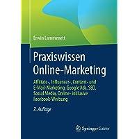 Praxiswissen Online-Marketing: Affiliate-, Influencer-, Content- und E-Mail-Marketing, Google Ads, SEO, Social Media…