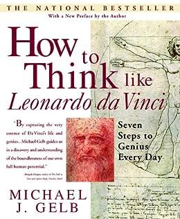 How to Think Like Leonardo da Vinci: Seven Steps to Genius Every Day par [Gelb, Michael J.]