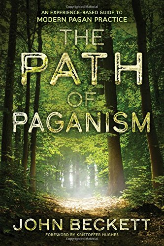 The Path of Paganism: An Experience-Based Guide to Modern Pagan Practice por John Beckett