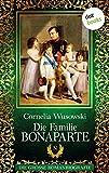 Die Familie Bonaparte: Die große Romanbiografie