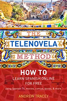 The Telenovela Method: How to Learn Spanish Online Using Spanish TV, Music, Movies, Comics, Books, and More (English Edition) di [Tracey, Andrew]