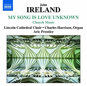 Ireland: My Song Love Unknown (Lincoln Cathedral Choir/ Aric Prentice/ Charles Harrison) (Naxos: 8573014)