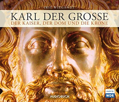 Karl der Große - Der Kaiser, der Dom und die (Kaiser Krone Römische)