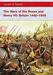 Access to History: The Wars of the Roses and Henry VII: Britain 1450-1509