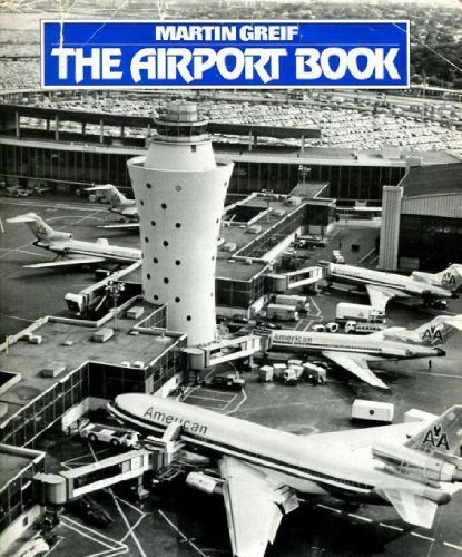 The airport book: From landing field to modern terminal by Martin Greif (1979-01-01)