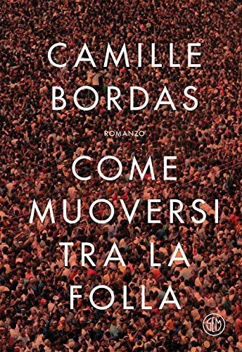 Come muoversi tra la folla di [Bordas, Camille]