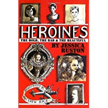 Heroines: The Bold, the Bad and the Beautiful