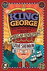 King George: What Was His Problem?: Everything Your Schoolbooks Didn't Tell You about the American Revolution by Steve Sheinkin (2009-07-07)