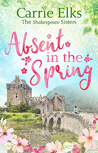 Absent in the Spring: the perfect feel-good romance for summer 2018 (The Shakespeare Sisters)