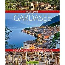 Highlights Gardasee: Die 50 Ziele, die Sie gesehen haben sollten