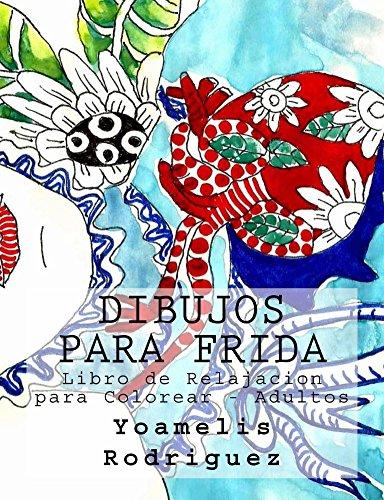 Dibujos para Frida: Libro de Relajacion para Colorear Adultos (Libro de Relajacion para Colorear  Adultos nº 1)