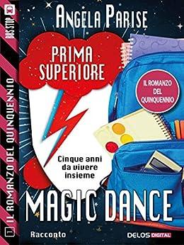 Il romanzo del quinquennio - Prima superiore - Magic dance: Il romanzo del quinquennio 1 di [Angela Parise]