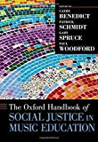 The Oxford Handbook of Social Justice in Music Education (Oxford Handbooks) by Cathy Benedict (2015-11-27)