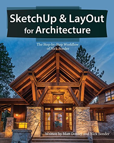Sketchup & Layout for Architecture: The Step by Step Workflow of Nick Sonder by Matt Donley (2016-06-06)
