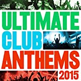 Ultimate Club Anthems 2015 [Explicit]