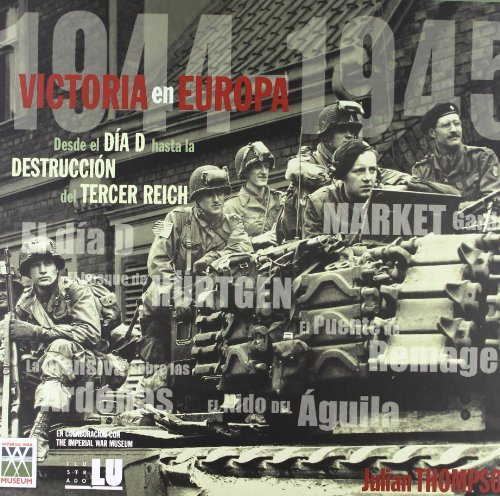 Victoria en Europa : desde el día D hasta la destrucción del tercer Reich