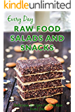 Raw Food Salads and Snacks: Healthy, Quick and Easy Raw Food Snacks and Salads (Everyday Series)