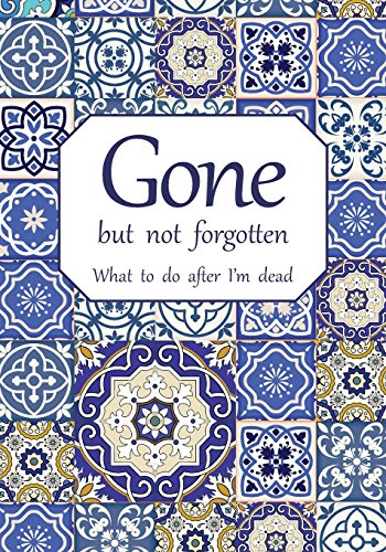 Gone but not forgotten - What to do after I'm dead: Notebook for recording my personal details and wishes on how to organise my funeral and how to after I die (UK edition) - Mosaic cover
