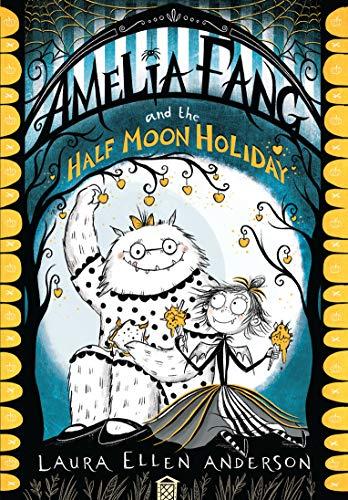 Amelia Fang And The Half Moon Holiday (The Amelia Fang Series) por Laura Ellen Anderson