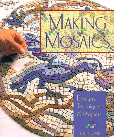 Making Mosaics: Designs, Techniques and Projects