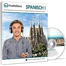 AudioNovo Spanisch I: Sprachkurs Spanisch für Anfänger – In nur 30 Tagen solide Spanisch-Grundkenntnisse erlangen mit dem Audio-Sprachkurs von AudioNovo (Lern CD – Audiokurs, 16 Std. MP3-Audio)