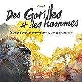 Des gorilles et des hommes: Carnet de voyage naturaliste au Congo Brazzaville