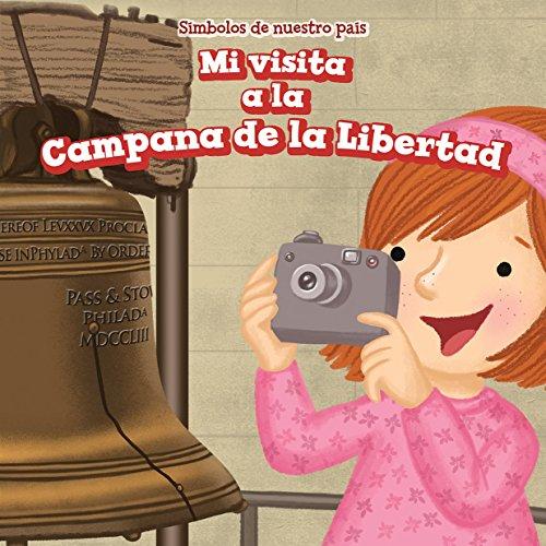 Mi visita a la Campana de la Libertad/ I Visit the Liberty Bell (Símbolos De Nuestro País/ Symbols of Our Country) por Whitney Hopper