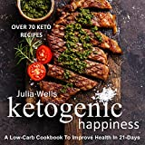 Ketogenic Happiness: A Low-Carb Cookbook To Improve Health In 21-Days (Over 70 Recipes)