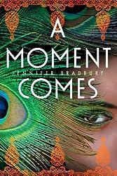 A Moment Comes by Jennifer Bradbury (2013-06-25)