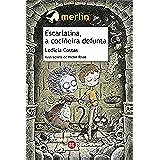 Escarlatina, a cociñeira defunta (Infantil E Xuvenil - Merlín E-Book)