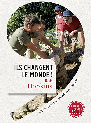 Ils changent le monde! . 1001 initiatives de transition écologique: 1001 initiatives de transition écologique