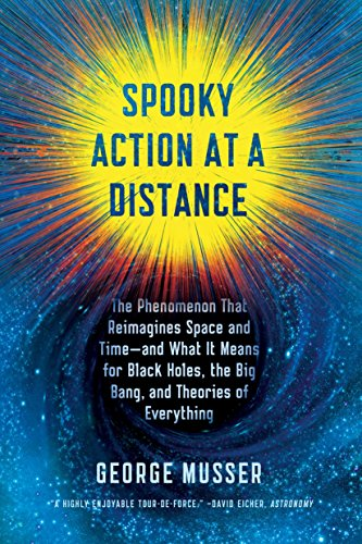Spooky Action at a Distance: The Phenomenon That Reimagines Space and Time--And What It Means for Black Holes, the Big Bang, and Theories of Everything por George Musser