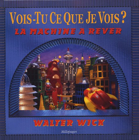 La machine à rêver : Vois-tu ce que je vois ? par Walter Wick