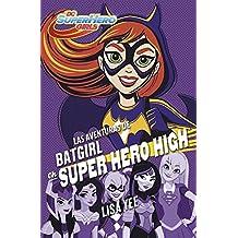 Las aventuras de Batgirl en Super Hero High. DC Super Hero Girls 3 (NARRATIVA JUVENIL)