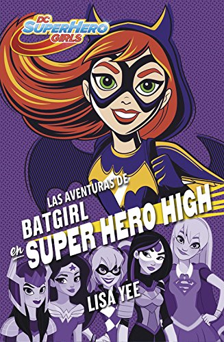 Las aventuras de Batgirl en Super Hero High (DC Super Hero Girls 3) (Jóvenes lectores) por Lisa Yee