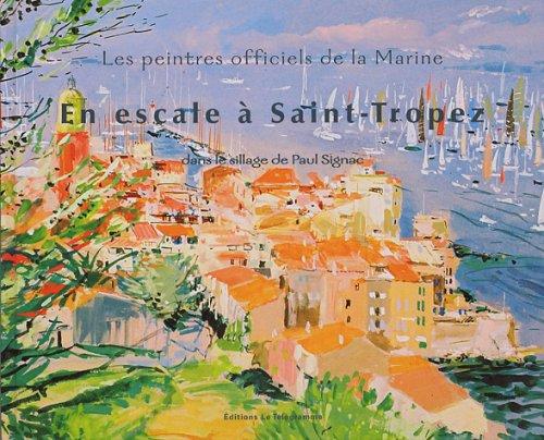 En escale à Saint-Tropez dans le sillage de Paul Signac : Les peintres officiels de la Marine par Cristina Baron