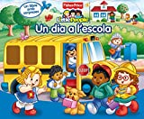 Un dia a l'escola (Fisher-Price) (FISHER PRICE. LITTLE PEOPLE, Band 150857)
