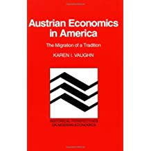 Austrian Economics in America: The Migration of a Tradition (Historical Perspectives on Modern Economics)