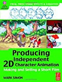 Telecharger Livres Producing Independent 2D Character Animation Making Selling A Short Film Focal Press Visual Effects and Animation by Simon Mark A 2003 Paperback (PDF,EPUB,MOBI) gratuits en Francaise